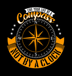 live your life a compass not a clock vector image