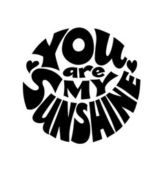 you are my sunshine black and white vector image