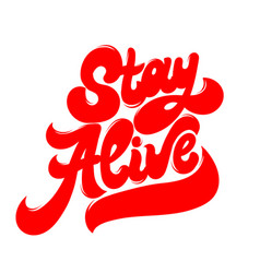 Stay alive hand drawn lettering isolated vector