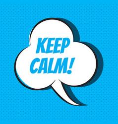Comic speech bubble with phrase keep calm vector