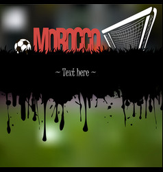 grunge banner morocco with a soccer ball and gate vector image