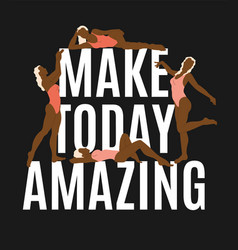 make today amazing quote typographical vector image