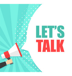 male hand holding megaphone with lets talk speech vector image