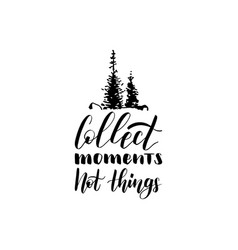 Collect moments not things hand lettering poster vector