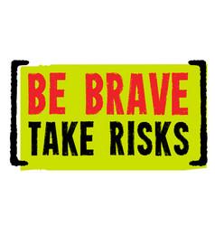 Be brave take risks vector