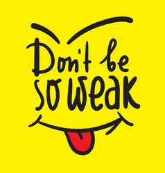Dont be so weak vector