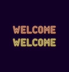 Neon inscription of welcome neon text vector
