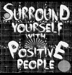 surround yourself with positive people lettering vector image