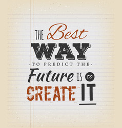 The best way to predict the future is to create vector