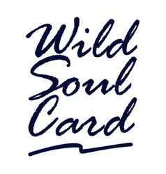 wild soul card lettering art hand drawn vector image