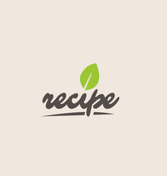 recipe word or text with green leaf handwritten vector image
