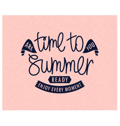 time to summer are you ready handwritten letteri vector image
