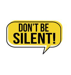 Dont be silent speech bubble vector
