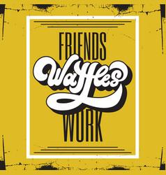 Friends waffles work handwritten lettering 90s vector
