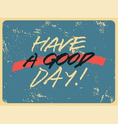 Have a good day handwritten phrase grunge poster vector