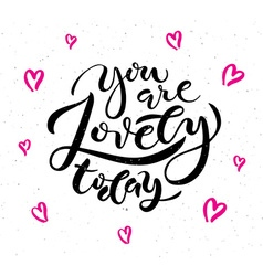 Inspirational quote You are lovely today vector