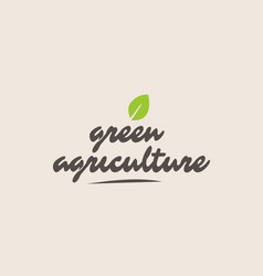 green agriculture word or text with green leaf vector image