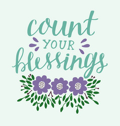 Hand lettering count your blessing with flowers vector