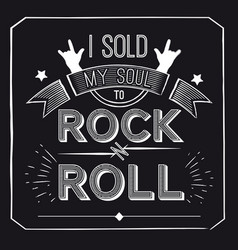 quote about rock - i sold my soul to -n vector image