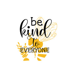Bee kind to everyone quote lettering vector