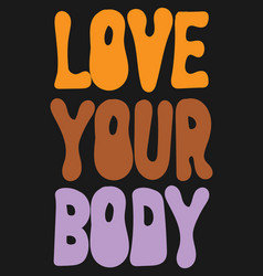 love your body hand drawn lettering isolated vector image