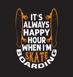 Skater quotes and slogan good for t-shirt it s vector