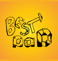 best dad handwritten lettering t-shirt vector image