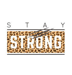 With stay strong slogan with leopard skin and vector