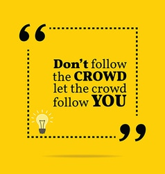 Inspirational motivational quote Dont follow the vector