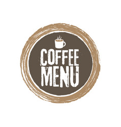 coffe menu letters and cup grunge circle vector image