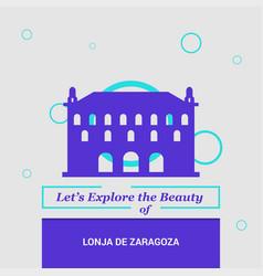 lets explore the beauty of lonja de zaragoza vector image