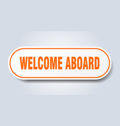 Welcome aboard sign welcome aboard rounded orange vector