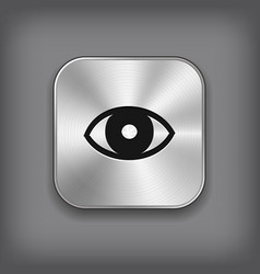 Eye icon - metal app button vector image