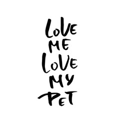 love me love my pet hand drawn brush lettering vector image