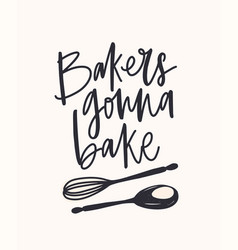 bakers gonna bake slogan handwritten with cursive vector image