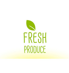 Fresh produce green leaf text concept logo icon vector