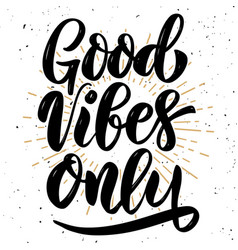 good vibes only hand drawn motivation lettering vector image