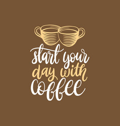start your day with coffee handwritten vector image