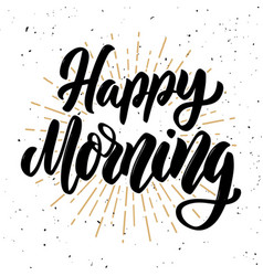 happy morning hand drawn motivation lettering vector image