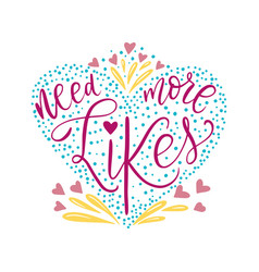 need more likes script handmade lettering quote vector image