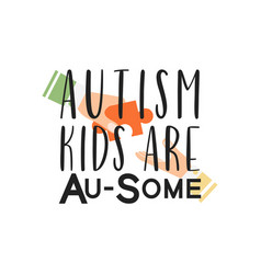 autism kids are awesome quote lettering typography vector image
