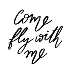 come fly with me hand drawn lettering vector image