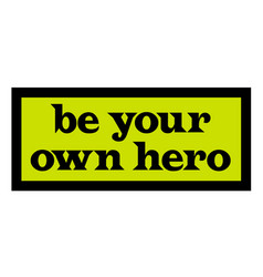 be your own hero vector image