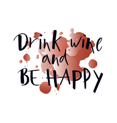 Hand lettering drink wine and be happy on vector