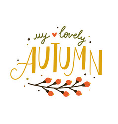 my lovely autumn hand drawn lettering decorated vector image