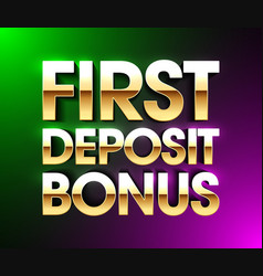 first deposit bonus banner welcome bonus bright vector image