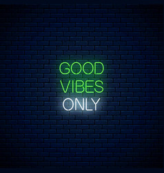 Good vibes only - glowing neon inscription phrase vector