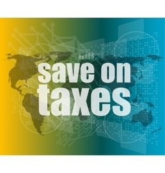 Words save on taxes on business digital touch vector