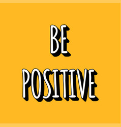 be positive black and white lettering isolated vector image