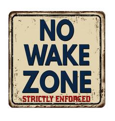 No wake zone vintage rusty metal sign vector